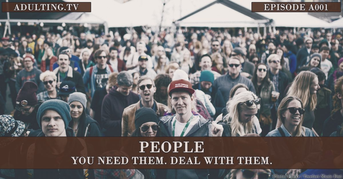 [A001] People: You Need Them. Deal With Them.