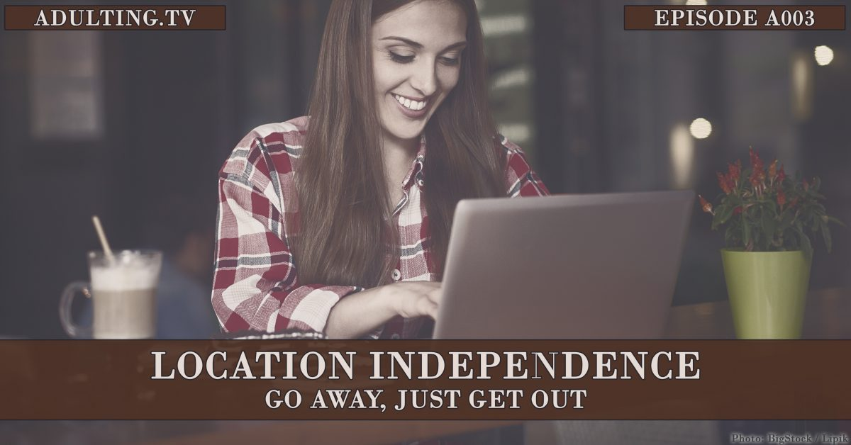 [A003] Location Independence: Go Away, Just Get Out