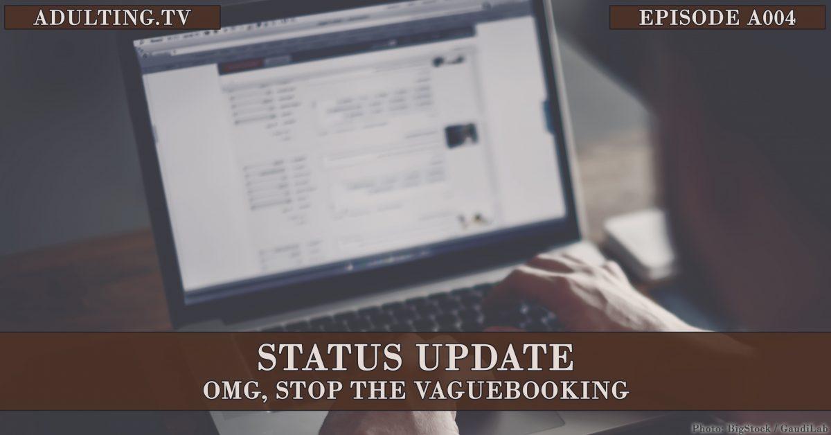 [A004] Status Update: OMG, Stop the Vaguebooking
