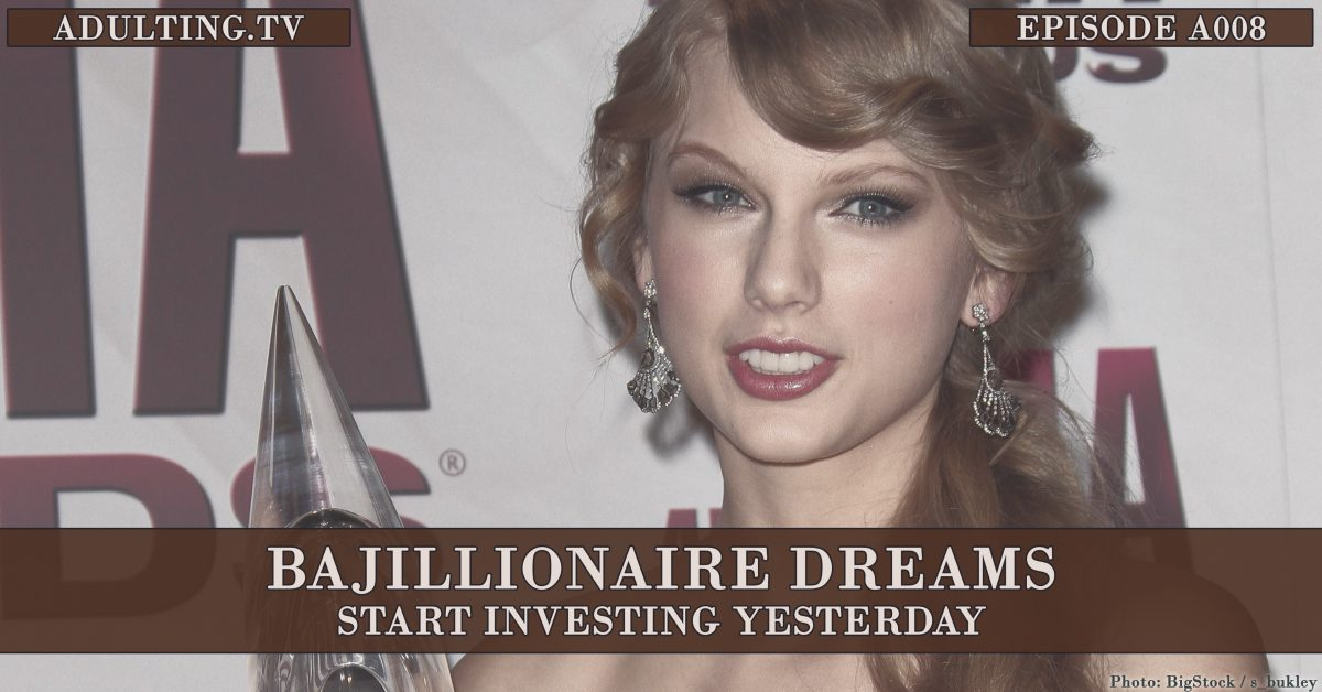 [A008] Bajillionaire Dreams: Start Investing Yesterday