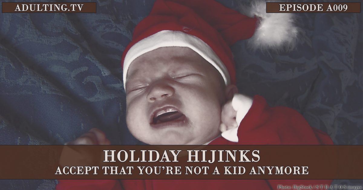 [A009 Rebroadcast] Holiday Hijinks: Accept That You're Not a Kid Anymore