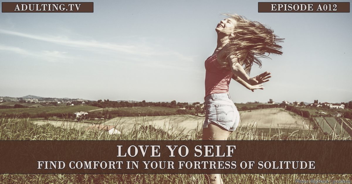 [A012] Love Yo Self: Find Comfort in Your Fortress of Solitude