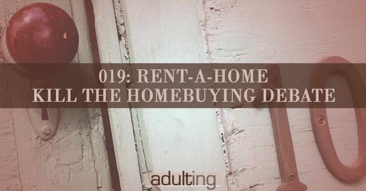 [A019] Rent-a-Home: Kill the Homebuying Debate