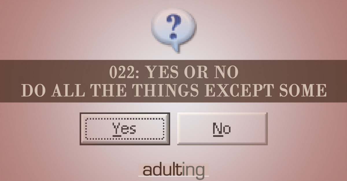 [A022] Yes or No: Do All the Things Except Some