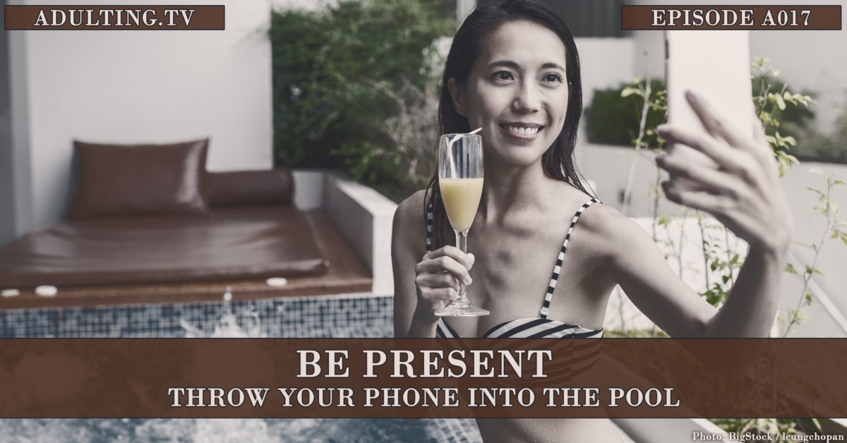 [A017] Be Present: Throw Your Phone Into the Pool