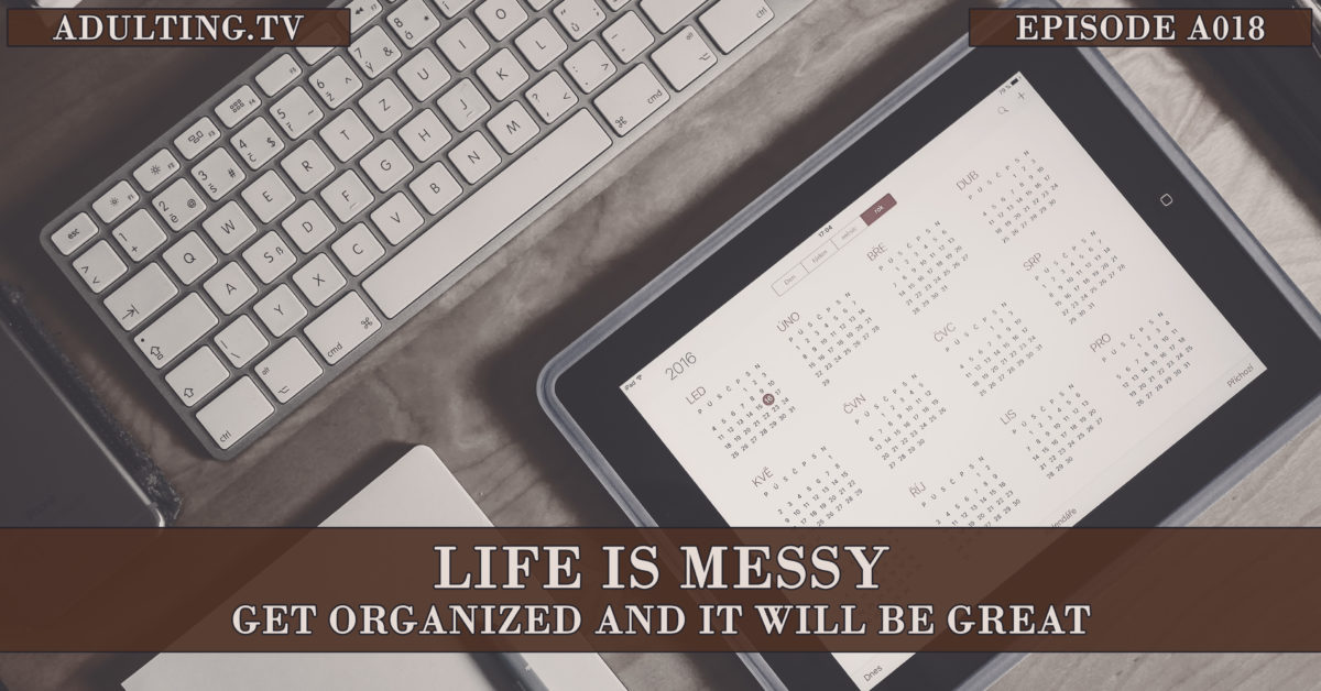 [A018] Life Is Messy: Get Organized and It Will Be Great