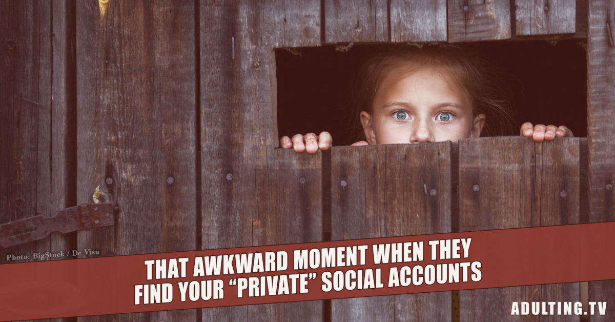 "That Awkward Moment When They Find Your ""Private"" Social Accounts"