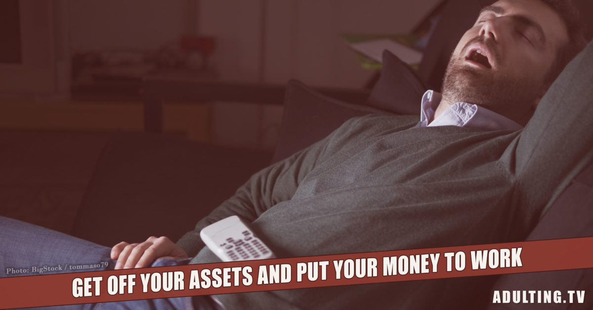 Get Off Your Assets and Put Your Money to Work