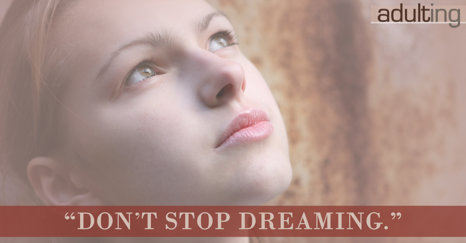 Start Adulting With These Awesome Instructions: Don't Stop Dreaming