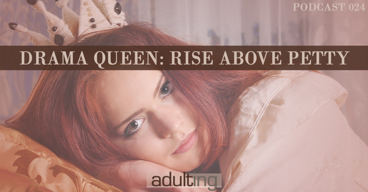 [A024] Drama Queen: Rise Above Petty