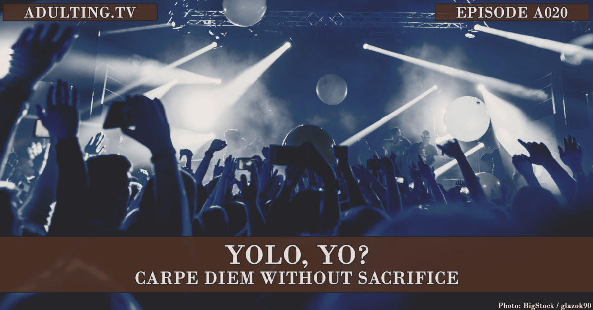 [A020] YOLO, Yo? Carpe Diem Without Sacrifice