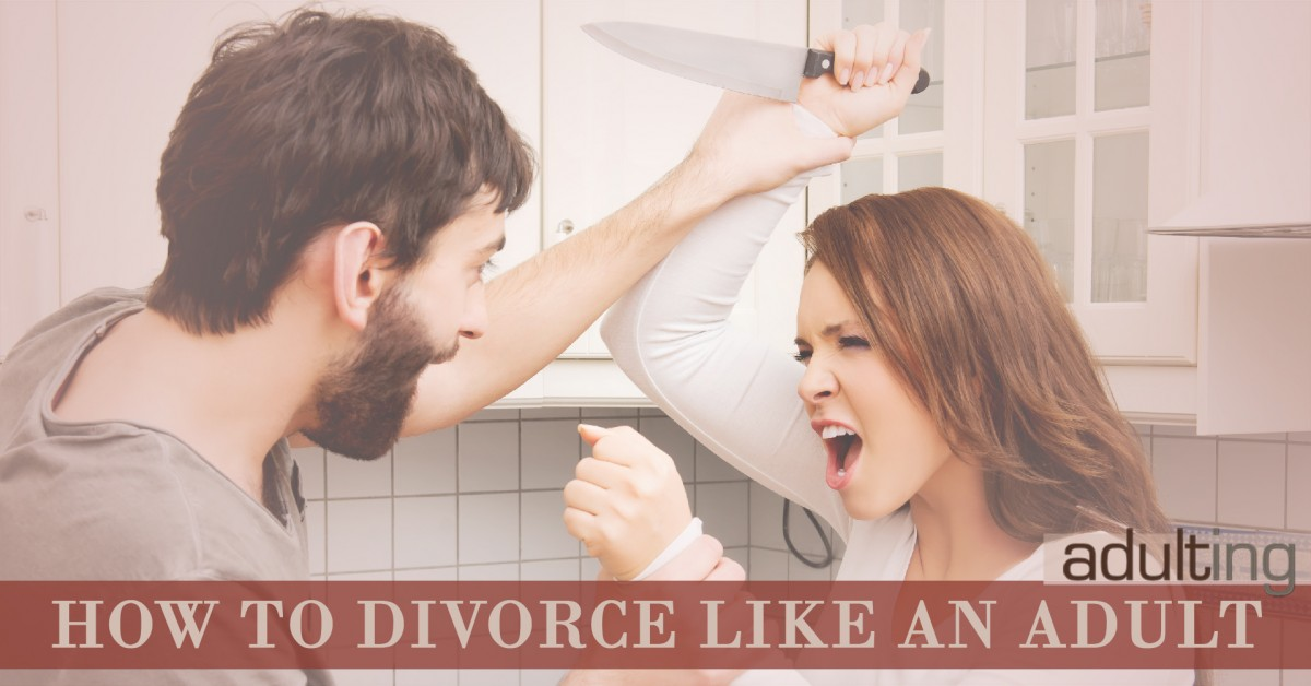 How to Divorce Like an Adult