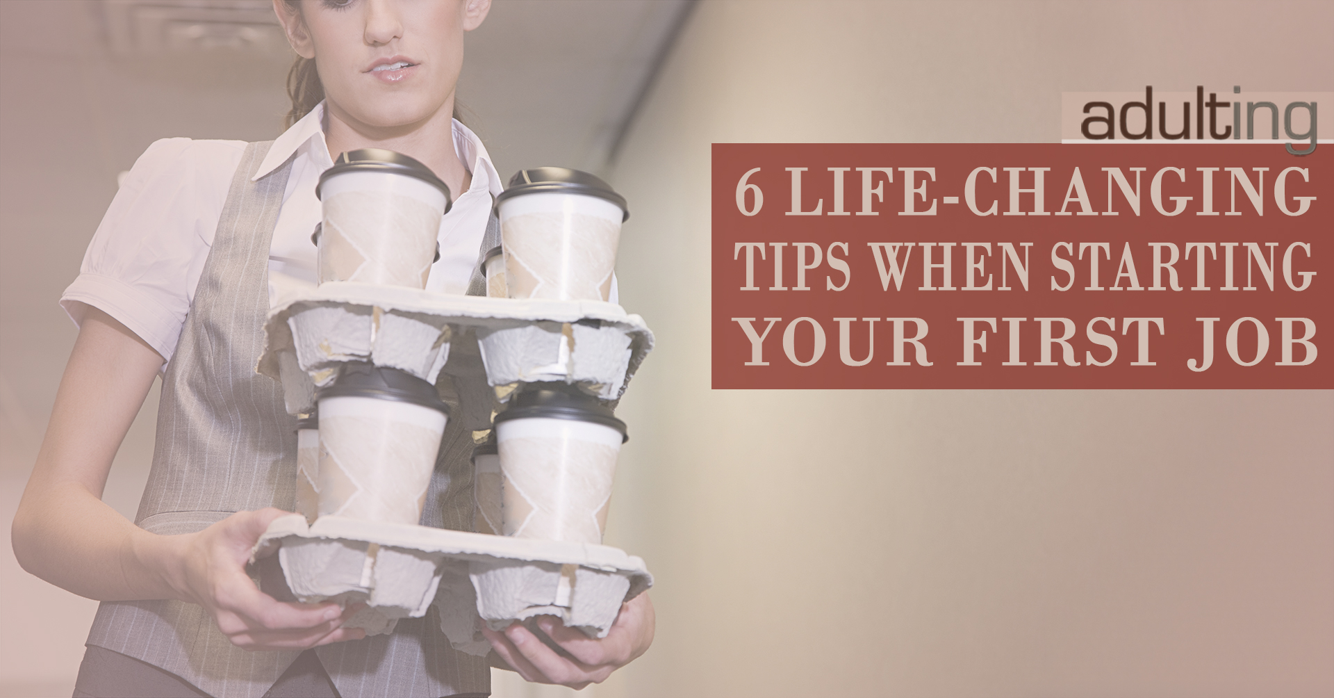 life changing tips when starting your first job adulting