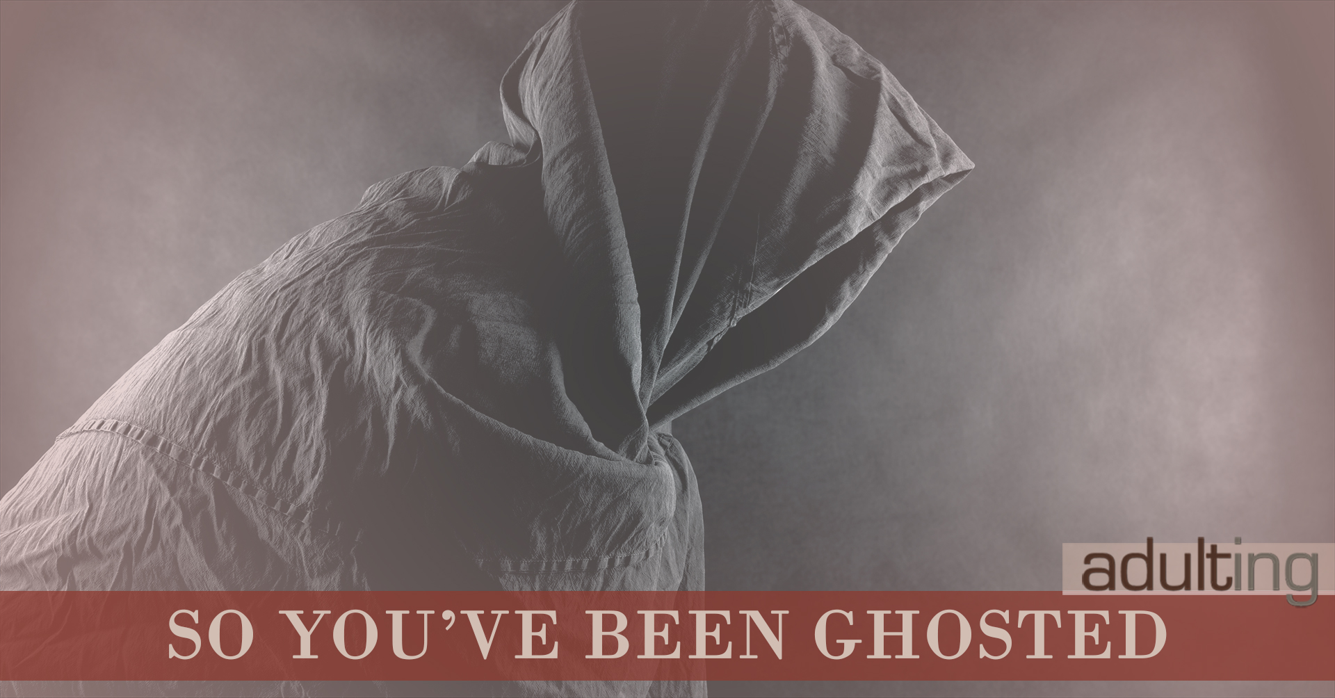 So You've Been Ghosted