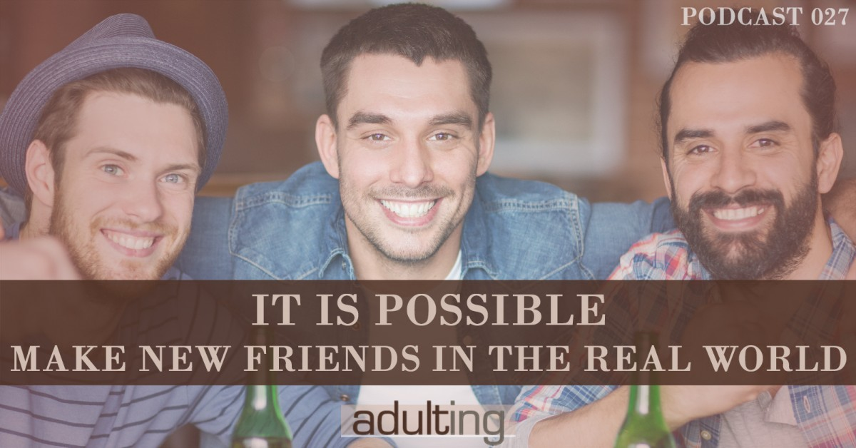 [A027] It Is Possible: Make New Friends in the Real World