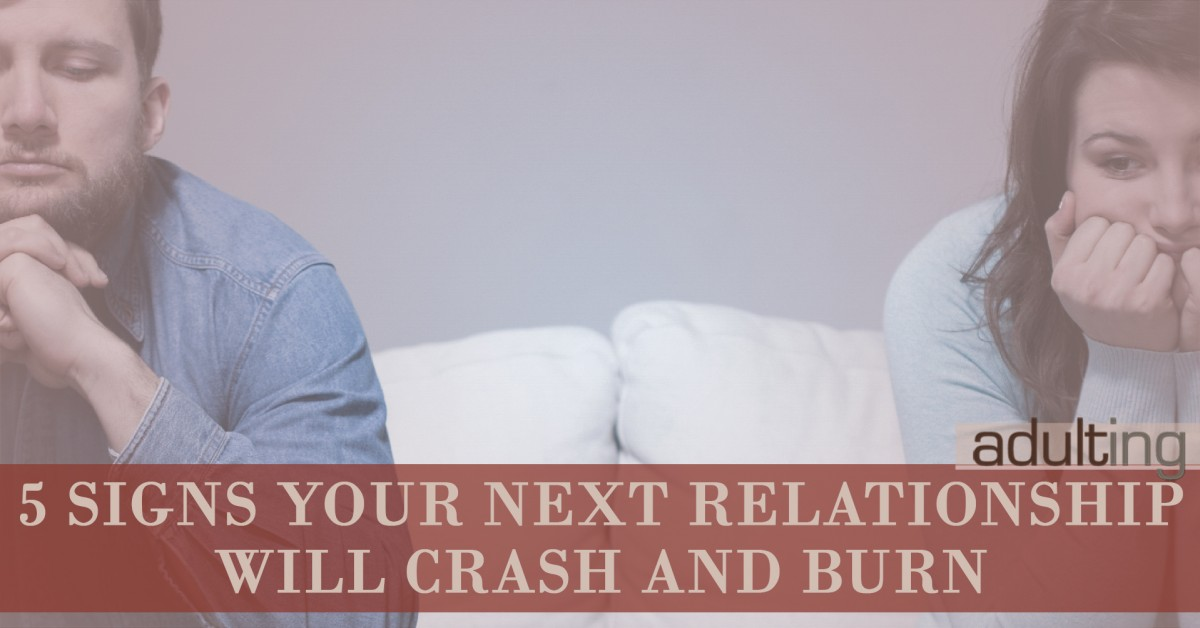 Thirsty Much? 5 Signs Your Next Relationship Will Crash and Burn