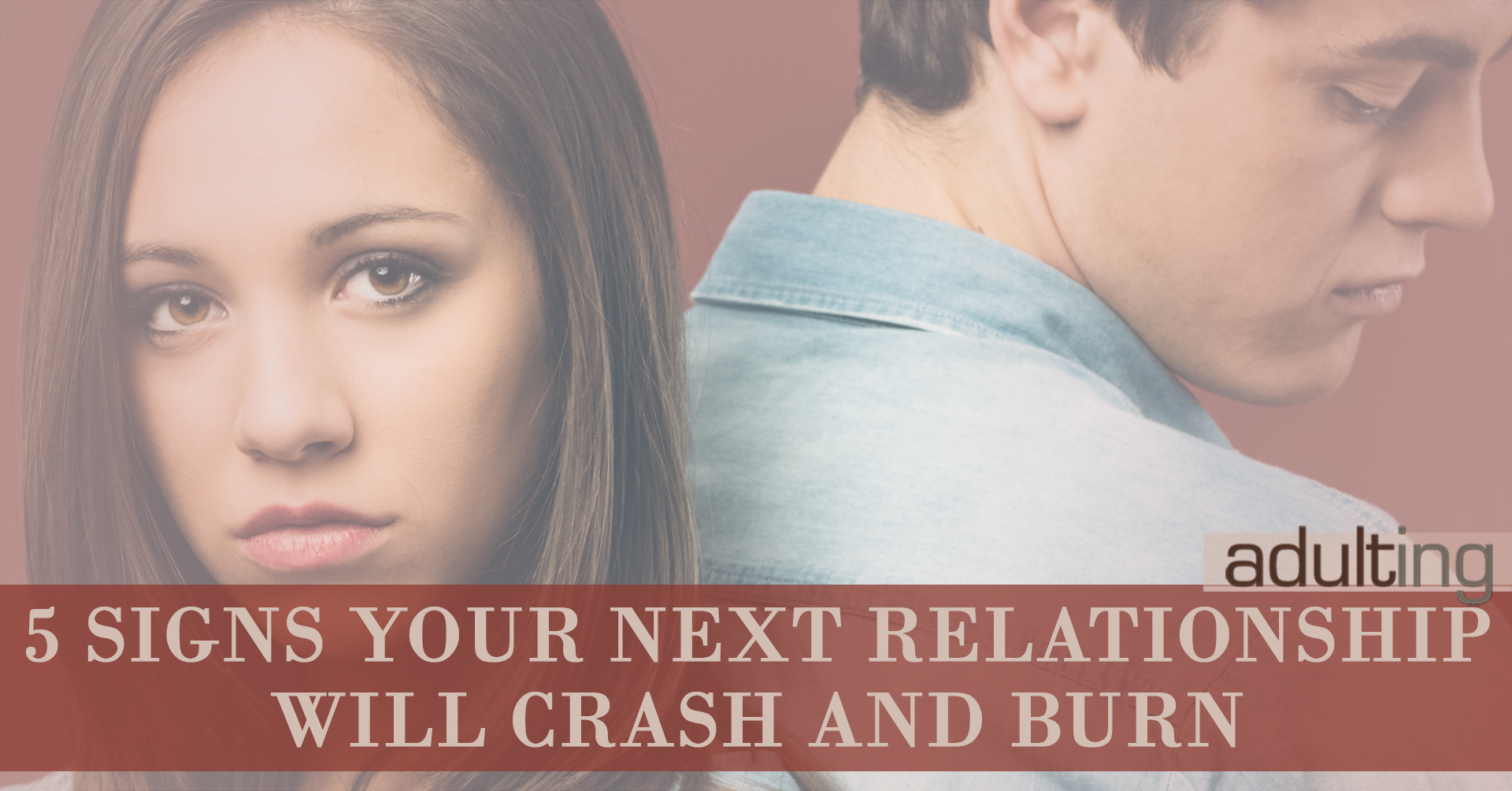 5 Signs Your Next Relationship Will Crash and Burn