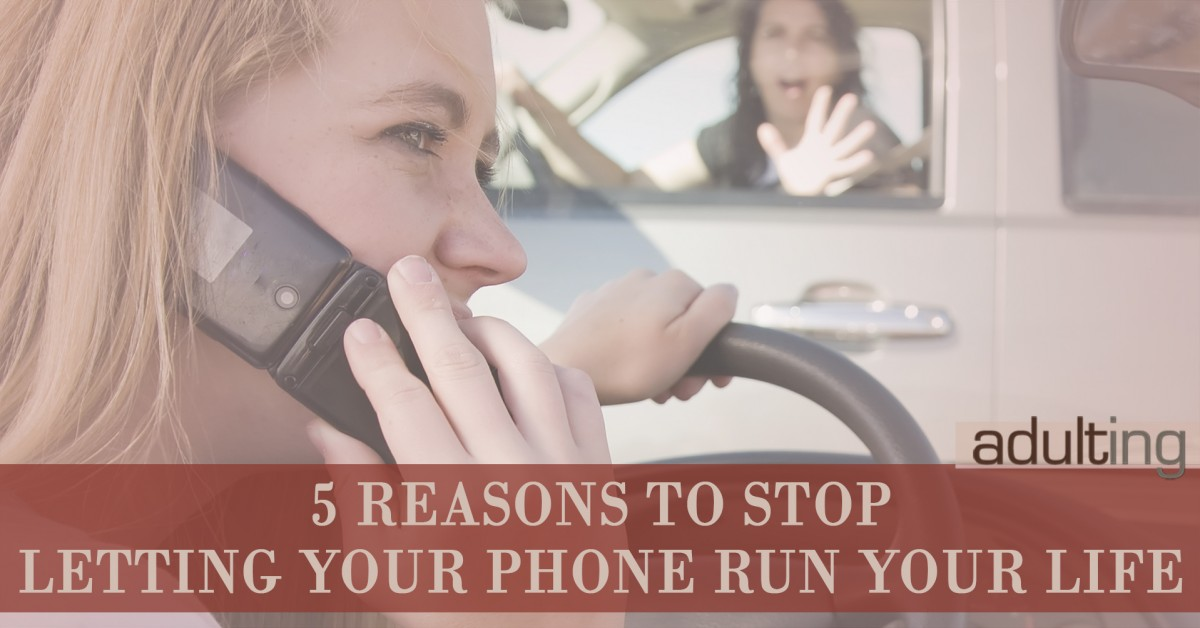 5 Reasons to Stop Letting Your Phone Run Your Life