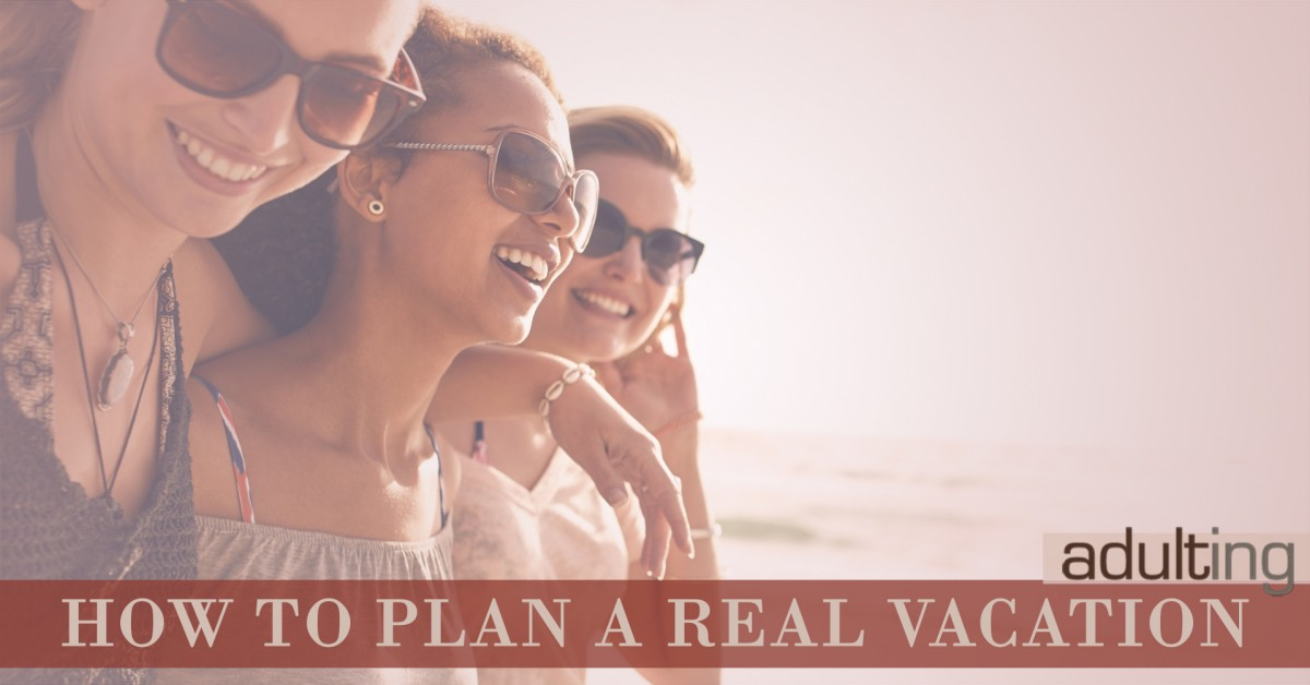 How to Plan a Real Vacation