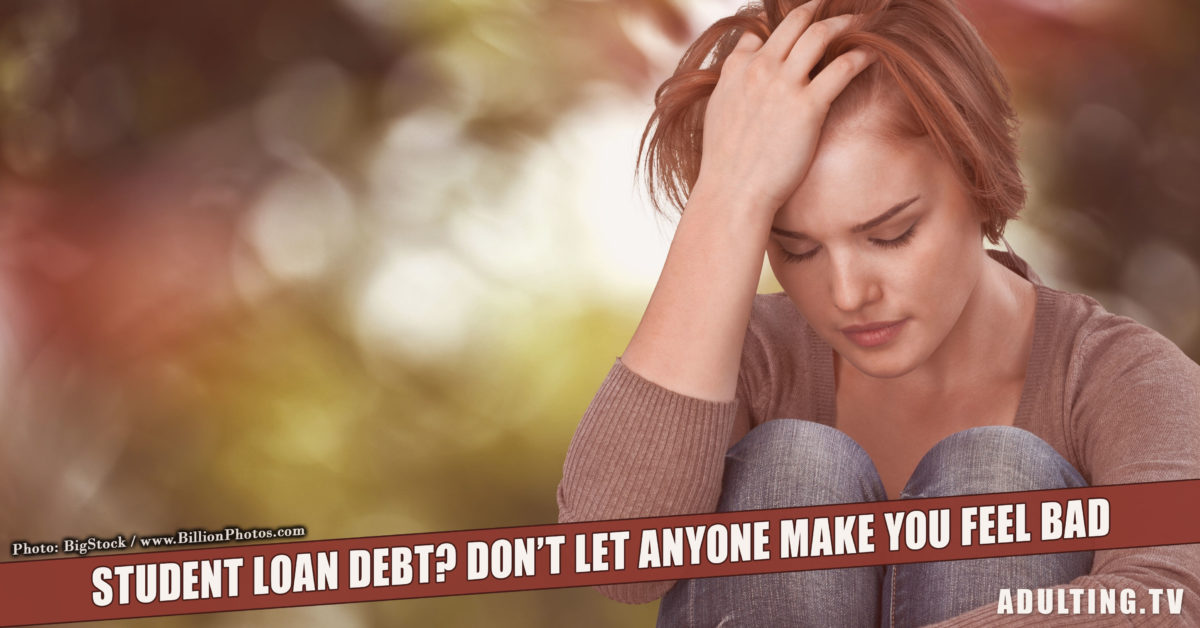 Student Loan Debt? Don't Let Anyone Make You Feel Bad