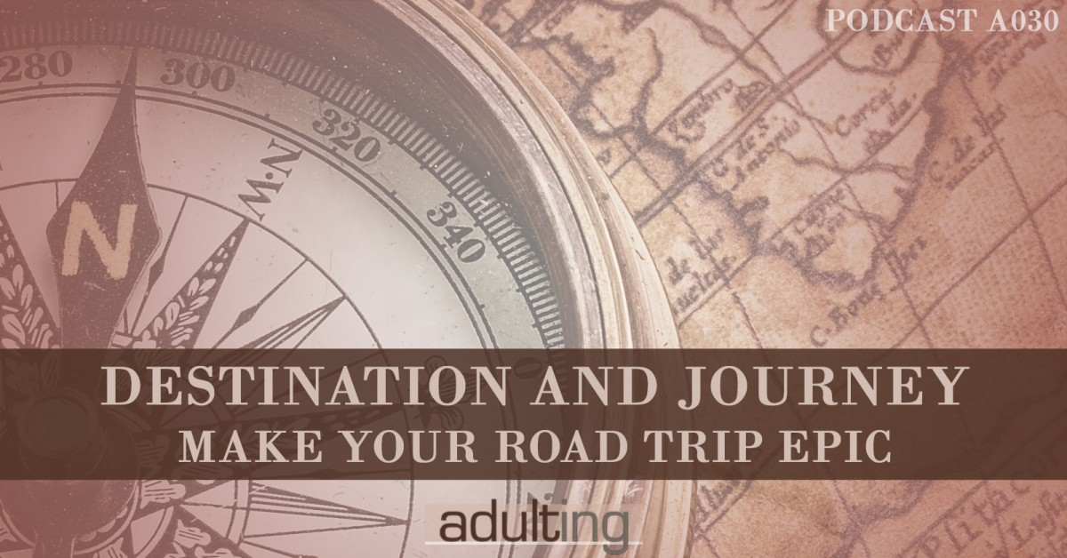 [A030] Destination and Journey: Make Your Road Trip Epic