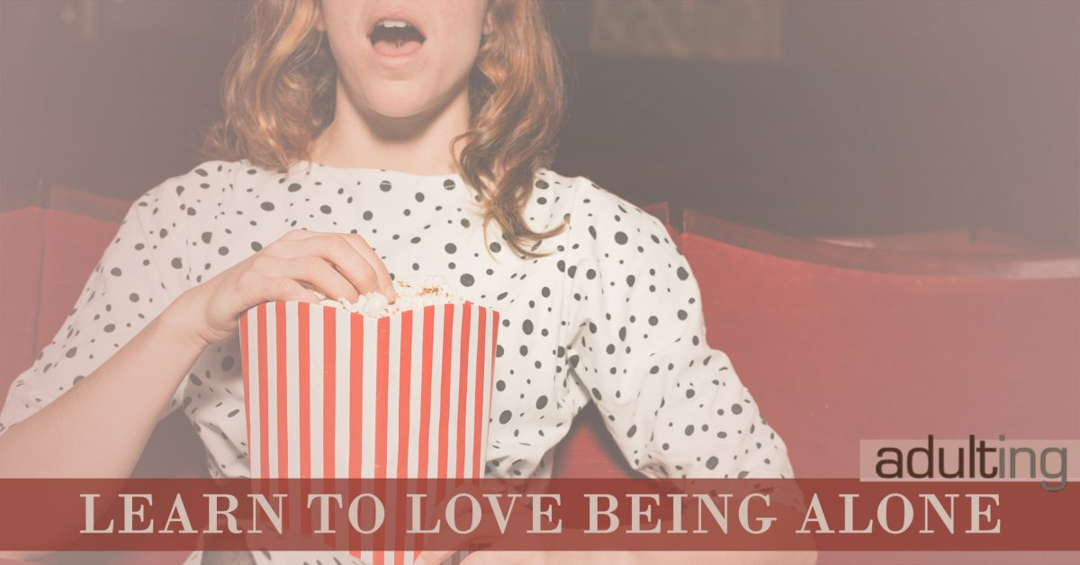 How to Learn to Love Being Alone