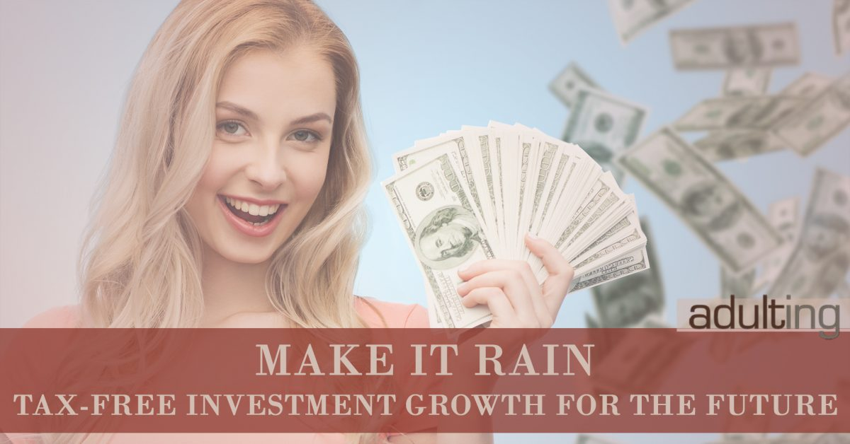 Make It Rain: Tax-Free Investment Growth for the Future