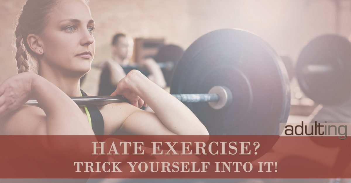 Hate Exercise? Trick Yourself Into It!