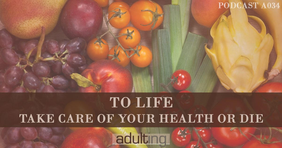 [A034] To Life: Take Care of Your Health or Die
