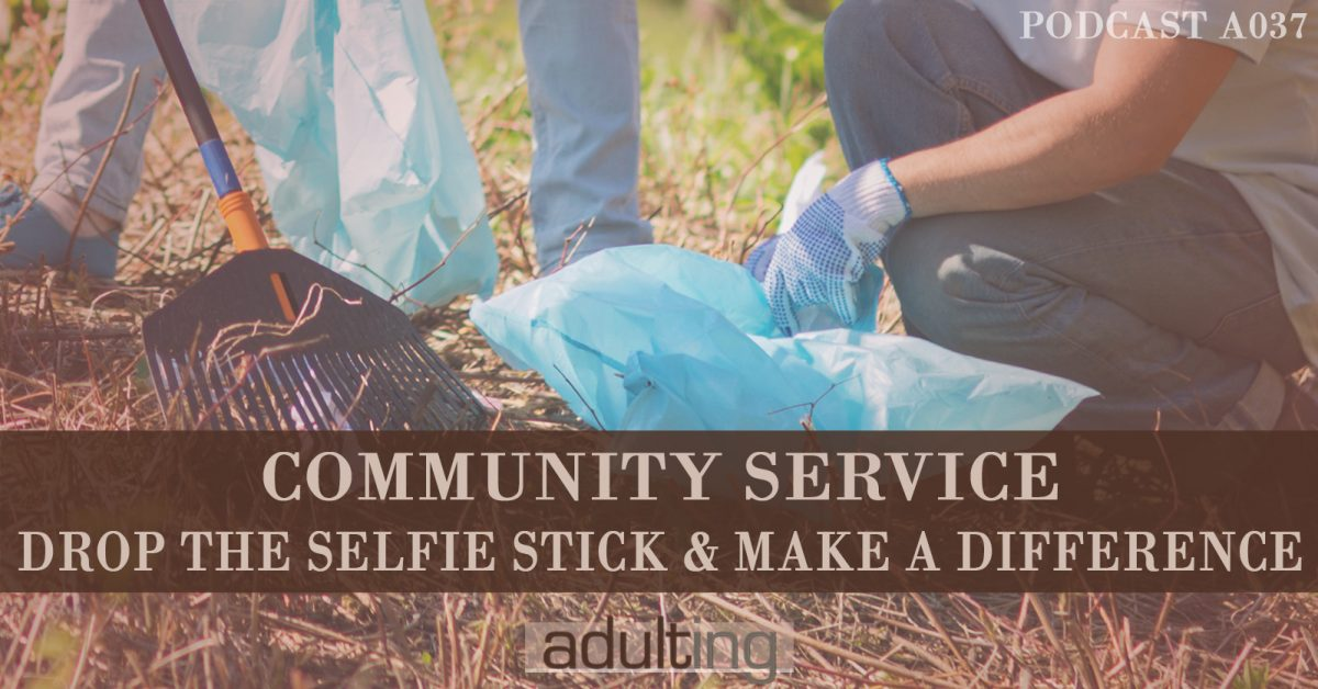 [A037] Community Service: Drop the Selfie Stick and Make a Difference