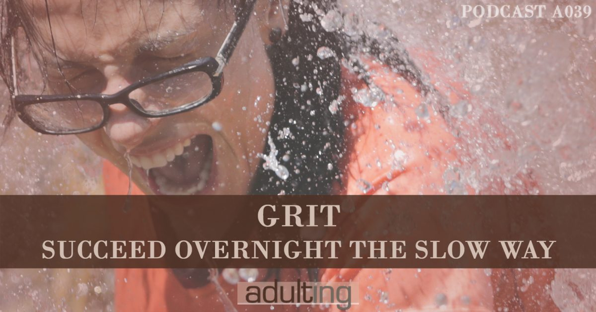 [A039] Grit: Succeed Overnight The Slow Way