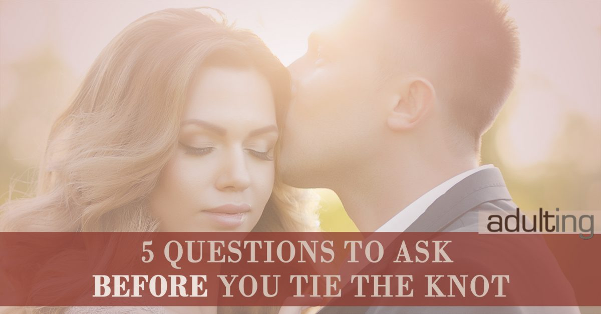 5 Questions to Ask Before You Tie the Knot