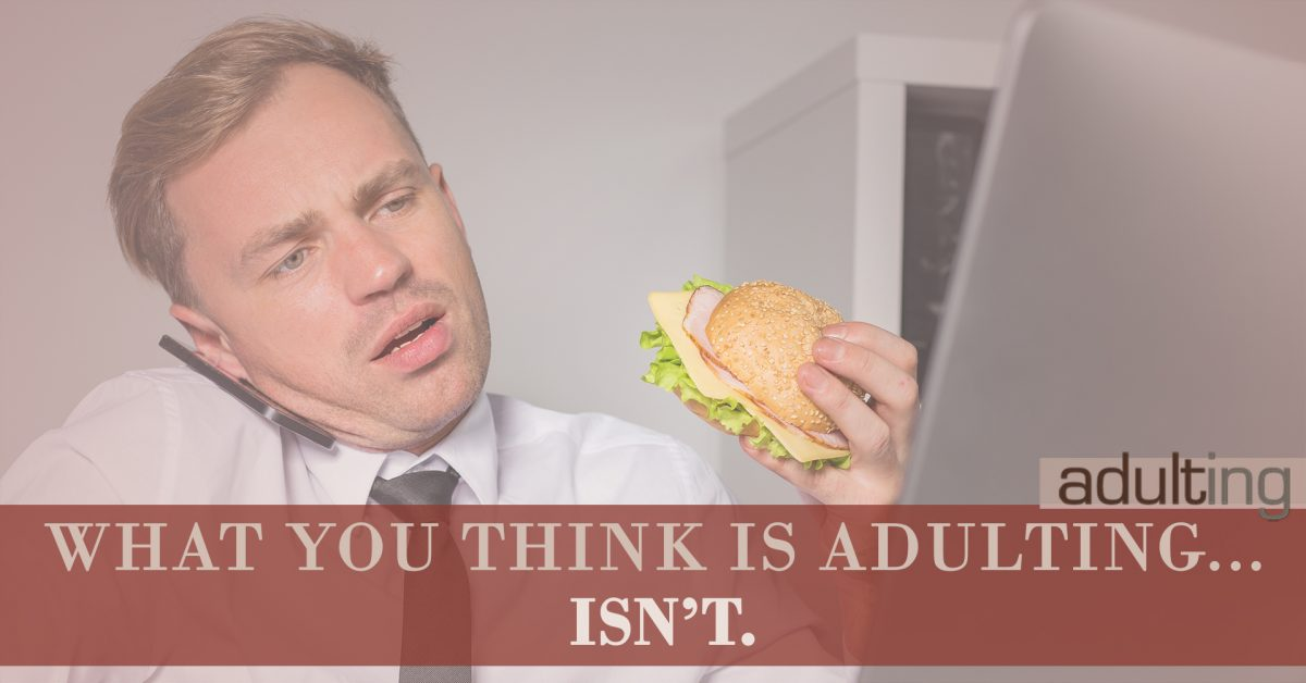 What You Think Is Adulting… Isn't