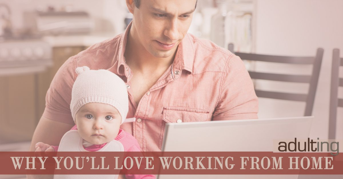 Why You'll Love Working From Home