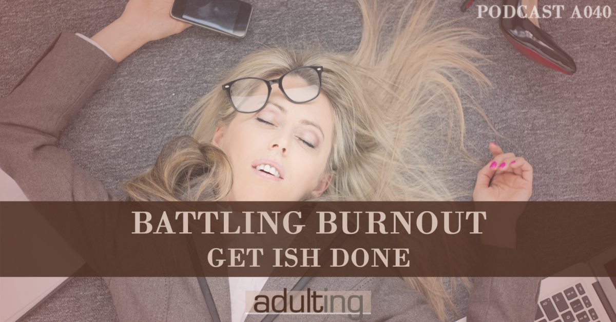 [A040] Battling Burnout: Get Ish Done