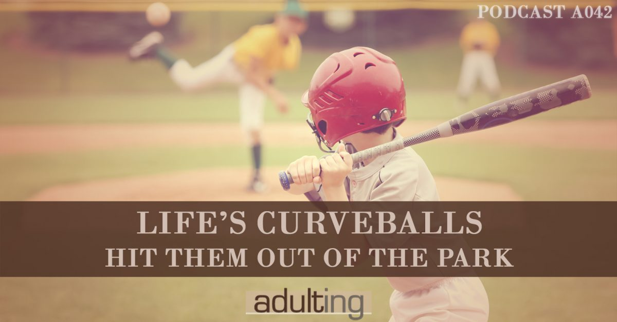 [A042] Life's Curveballs: Hit Them Out of the Park