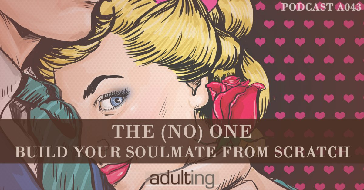 [A043] The (No) One: Build Your Soulmate From Scratch