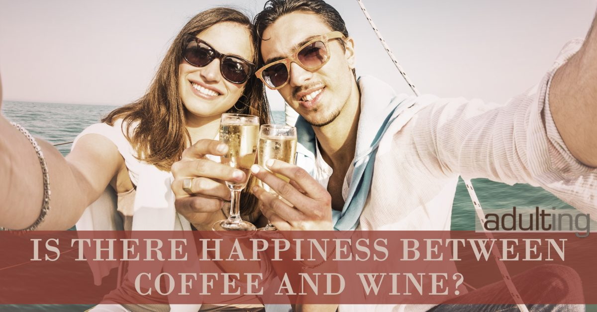 Is There Happiness Between Coffee and Wine?