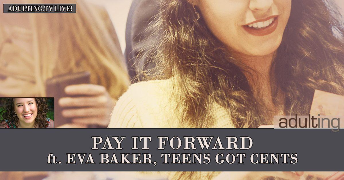 [B008] Pay It Forward ft. Eva Baker, Teens Got Cents