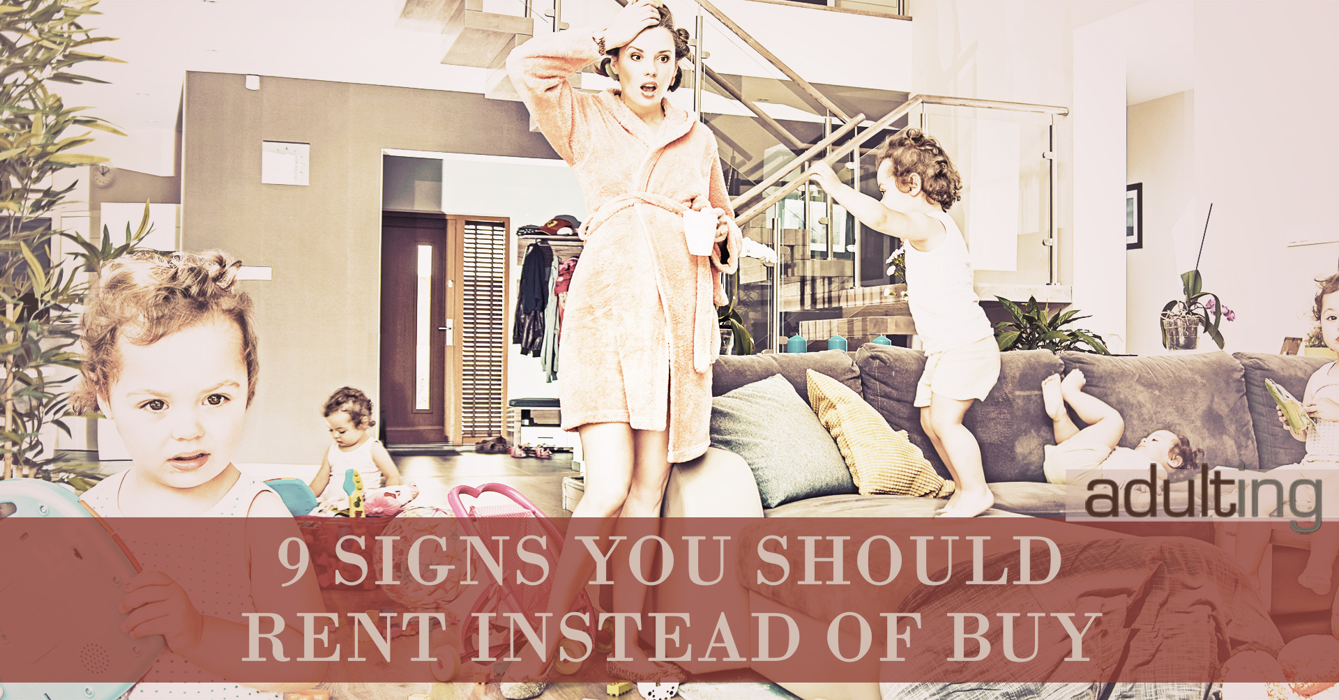 9 Signs You Should Rent Instead of Buy