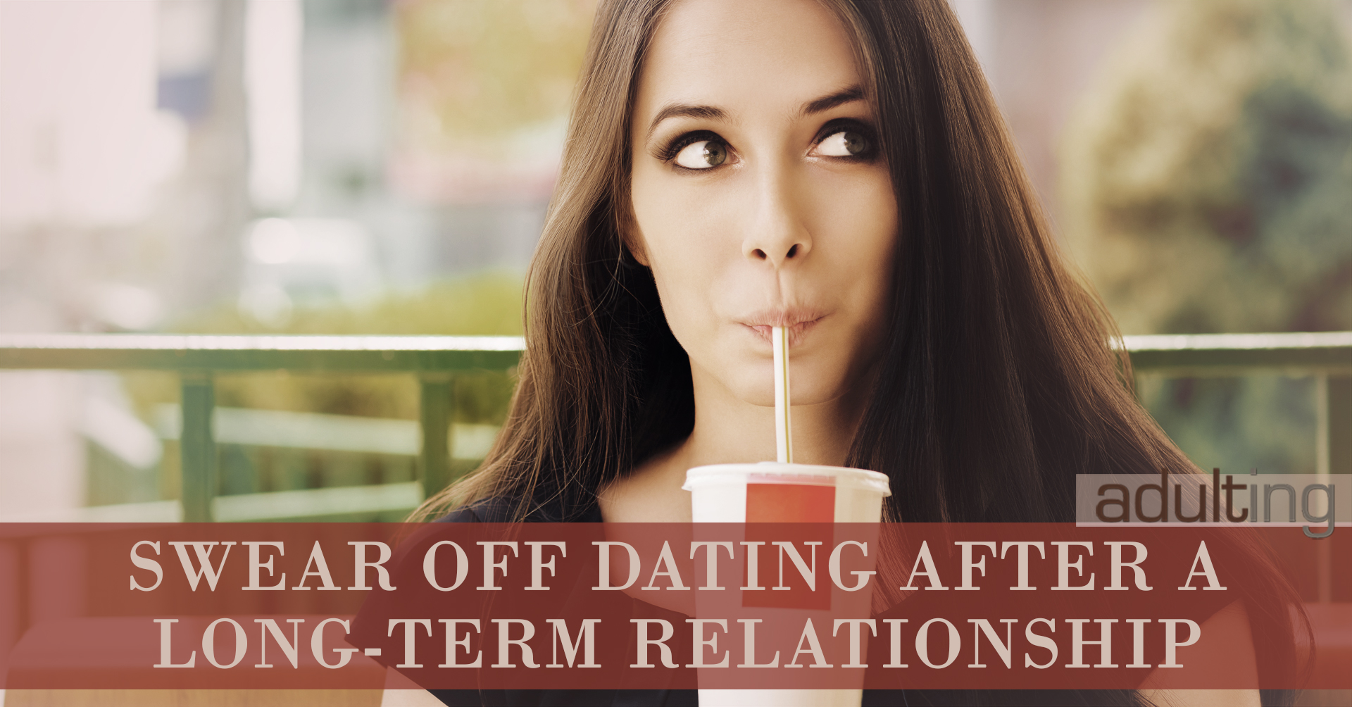 Swear Off Dating After a Long-Term Relationship Ends