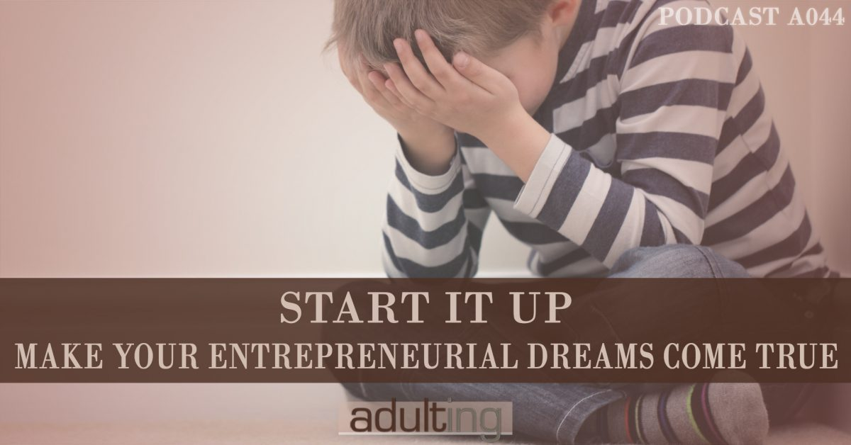 [A044] Start It Up: Make Your Entrepreneurial Dreams Come True