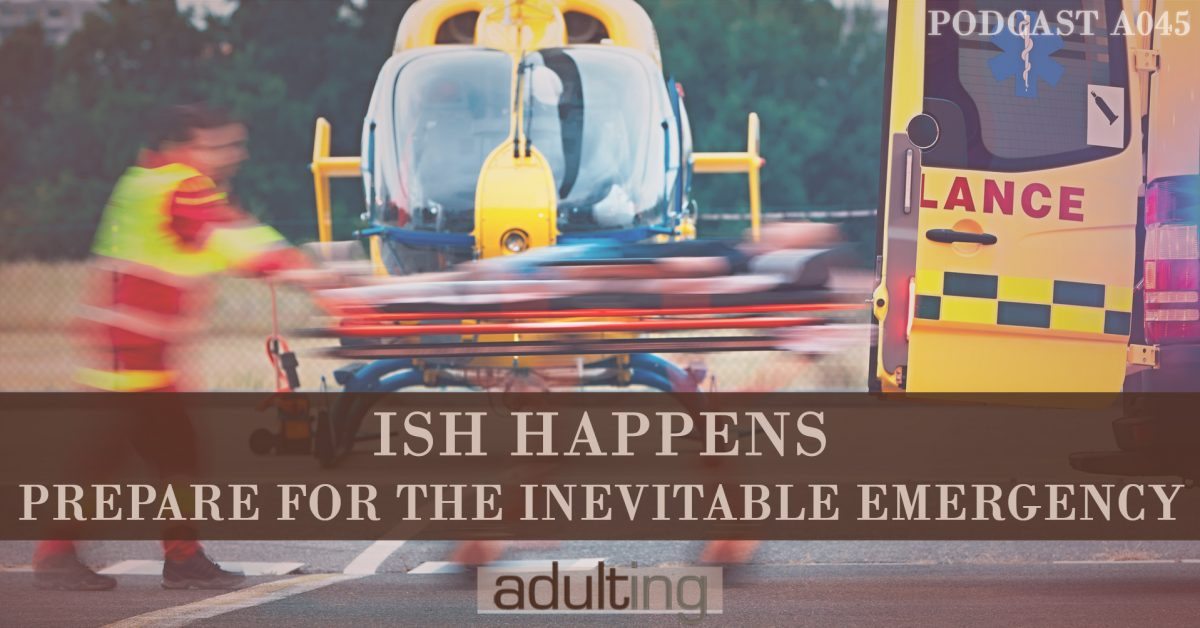 [A045] Ish Happens: Prepare For the Inevitable Emergency