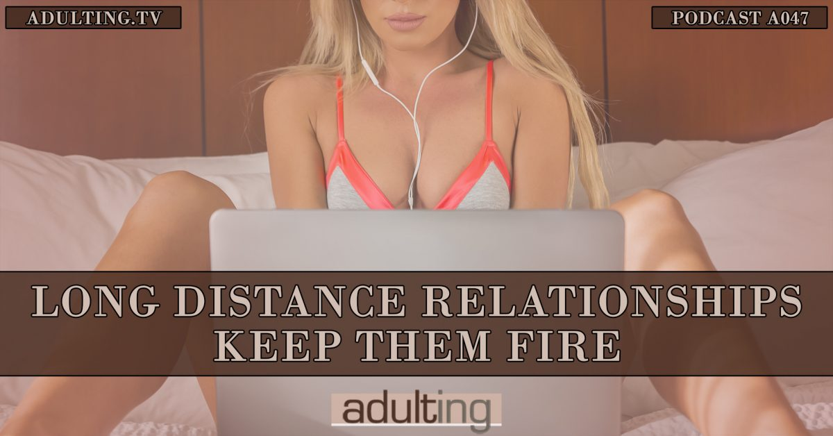 [A047] Long-Distance Relationships: Keep Them Fire