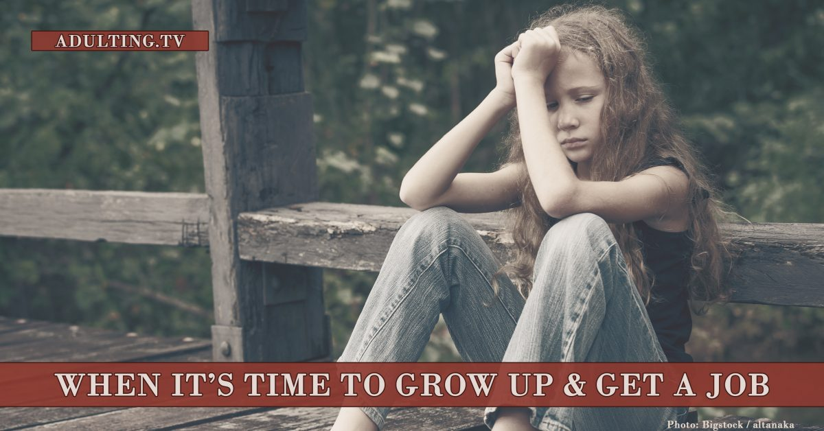 How to Know When It's Time to Grow Up and Get a Job