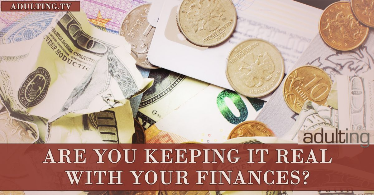 Are You Keeping It Real With Your Finances?
