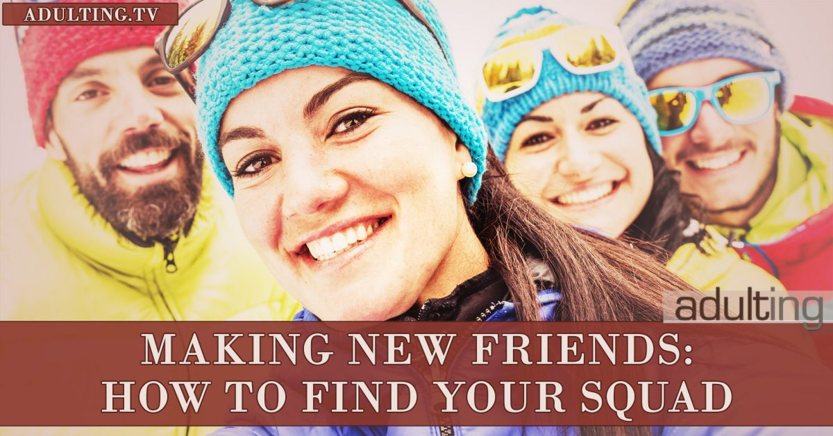Making New Friends: How to Find Your Squad