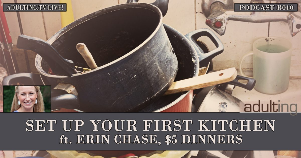 [B010] How to Set Up Your First Kitchen ft. Erin Chase, $5 Dinners