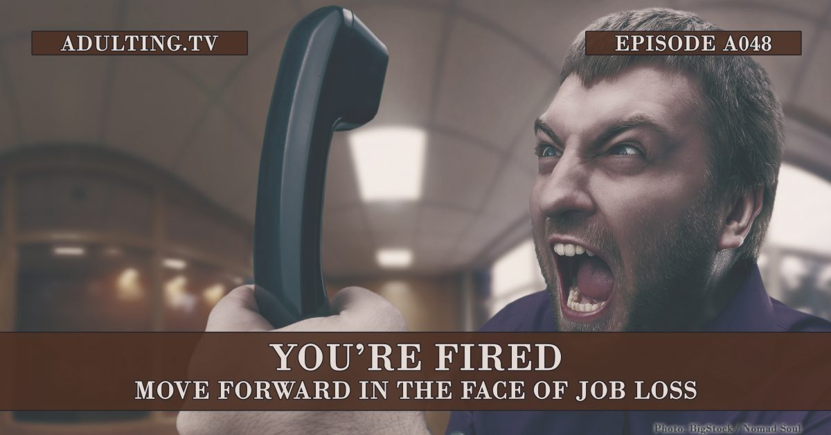 [A048] You're Fired: Move Forward in the Face of Job Loss