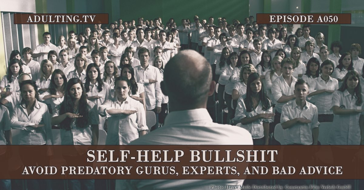 [A050] Self-Help BS: Avoid Predatory Gurus, Experts, and Bad Advice to Find Real Help